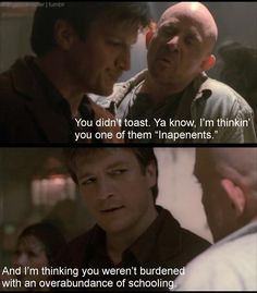 THIS QUOTE WAS THE MOMENT I KNEW I WAS GONNA LOVE FIREFLY!!!!!!!!!!!!!!!!!!!!!!!!!!!!!!!!!!!!!!!!!!!!!!!!!!!!!!!!!!!!!!!!!!!!!!!!!!!!!!!!!!!!!!!!!!!!!