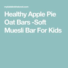 Healthy Apple Pie Oat Bars -Soft Muesli Bar For Kids