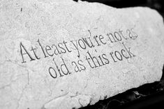 #Garden #Humor | At least you're not as old as this rock