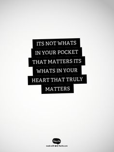 its not whats in your pocket that matters its whats in your heart that truly matters - Quote From Recite.com #RECITE #QUOTE