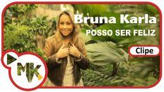 Bruna Karla - Posso Ser Feliz (Clipe oficial MK Music em HD)