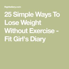 25 Simple Ways To Lose Weight Without Exercise - Fit Girl's Diary
