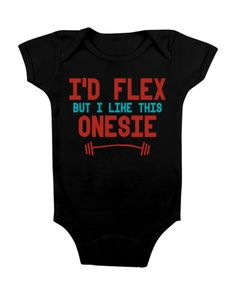 FUNNY BABY ONESIE 'I'D FLEX' [BLACK] Color: White Sizes: NEWBORN-24months Made with 100% cotton. Digitally printed with Direct To Garment technology (DTG) and/or heat transfer process with non toxic vinyl. We also use eco friendly water based ink.