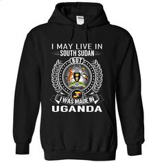 I May Live in South Sudan But I Was Made in Uganda-atil - #sweatshirt tunic #cardigan sweater. BUY NOW => https://www.sunfrog.com/States/I-May-Live-in-South-Sudan-But-I-Was-Made-in-Uganda-atilzniogi-Black-Hoodie.html?68278