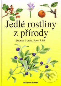 Jedlé rostliny z přírody (Dagmar Lánská, Pavel Žilák)