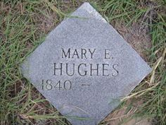 Mary Ann Elizabeth Thompson Hughes She is my Great Great Grandmother (Grave Marker should have her year of death as 1913 or 1914)