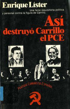Líster Forján, Enrique (1907-1994) Así destuyó Carrillo el PCE / Enrique Líster. – 1.ª ed. – Barcelona : Planeta, 1983. 277 p. : il. ; 20 cm. – (Documento ; 117) D. L. B. 15573. – ISBN 84-320-4301-X.