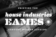 A look at printing the of House Industries' Eames Century Modern catalog. Learn more about the Eames Century Modern collection here: http://eames.houseind.com