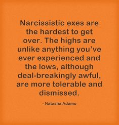 Narcissistic exes are the hardest to get over. The highs are unlike anything you've ever experienced and the lows, although deal-breakingly awful, are more tolerable and dismissed.