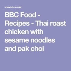 BBC Food - Recipes - Thai roast chicken with sesame noodles and pak choi