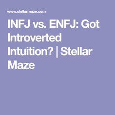 INFJ vs. ENFJ: Got Introverted Intuition?   Stellar Maze