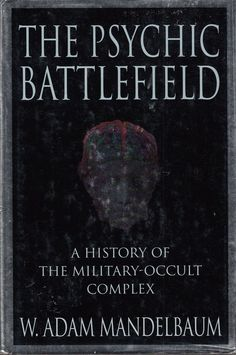 The Psychic Battlefield: History of the Military-Occult Complex 2000 1st Edition