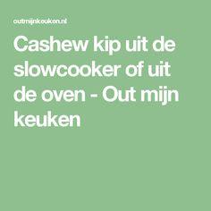 Cashew kip uit de slowcooker of uit de oven - Out mijn keuken