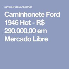 Caminhonete Ford 1946 Hot - R$ 290.000,00 em Mercado Libre