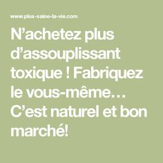 N'achetez plus d'assouplissant toxique ! Fabriquez le vous-même… C'est naturel et bon marché!