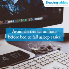 Avoid electronics an hour before bed to fall asleep easier.