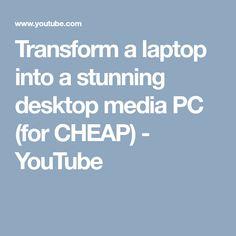 Transform a laptop into a stunning desktop media PC (for CHEAP) - YouTube