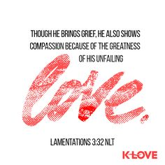Verse of the Day: Though he brings grief, he also shows compassion because of the greatness of his unfailing love. Kindness Scripture, Bible Encouragement, Faith Quotes, Bible Quotes, Bible Verses, Scriptures, Insightful Quotes, Inspirational Quotes, K Love Radio