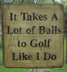 Dump A Day 1 funny golf signs, it takes a lot of balls to golf like I do - Dump A Day