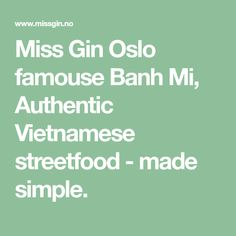Miss Gin Oslo famouse Banh Mi, Authentic Vietnamese streetfood - made simple. Oslo, Gin, Make It Simple, Catering, Restaurant, Math, Catering Business, Gastronomia, Diner Restaurant