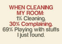 """What I actually do while """"cleaning"""" my room."""