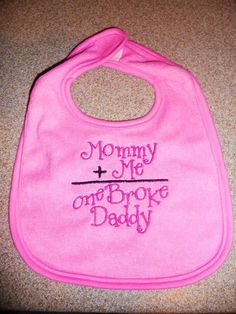 Mommy Plus Me Equals One Broke Daddy Baby by EmbroideryByKristy, $7.00