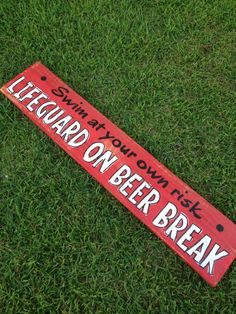 Swim at your own risk, lifeguard on beer break sign Lazy Cake, Beach Signs, Lifeguard, Diy Signs, Pool Ideas, Decking, Backyard Patio, Cake Cookies, Wooden Signs