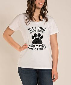 Love this White 'All I Care About Is Dogs And Maybe Two People' Tee - Plus on #zulily! #zulilyfinds