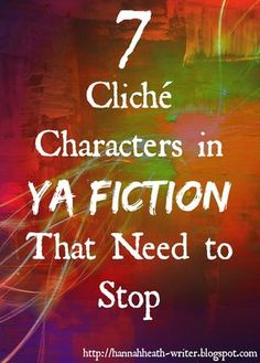 Hannah Heath: 7 Cliché Characters in YA Fiction That Need to Stop