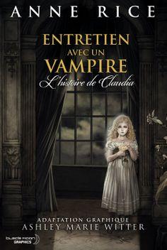 Entretien avec un vampire: L'Histoire de Claudia: Amazon.fr: Anne Rice, Ashley Marie Witter: Livres