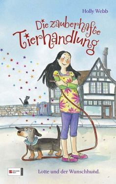 Die zauberhafte Tierhandlung, Band 01: Lotte und der Wunschhund: Amazon.de: Holly Webb, Dorothea Tust, Katrin Weingran: Bücher