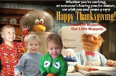 Happy Thanksgiving from The Muppets and Our Little Muppets!
