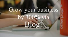 How Blogging Can Help Your Business To Grow