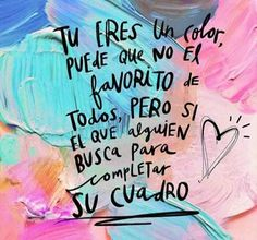 Tú eres un color... Inspirational Phrases, Motivational Phrases, Positive Phrases, Positive Quotes, Happy Quotes, Me Quotes, Frases Love, This Is Your Life, Love Phrases