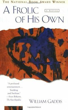 A Frolic of His Own by William Gaddis  1994 National Book Award for Fiction  With dazzling wit, William Gaddis brings his unmatched powers of observation and satirical sensibilities to bear on the American legal system. A Frolic of His Own is a tour de force. It is a profound entertainment. It is scalding and Swiftian . . . darkly hilarious.  Book Location:Law Library (PS3557.A28 F76 1994) #AwardWinningReads