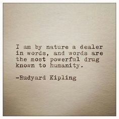 "words are the most powerful drug known to humanity"" -Rudyard Kipling Literary Quotes, Writing Quotes, Book Quotes, Me Quotes, Writing Humor, Gandhi Quotes, Qoutes, Rudyard Kipling Quotes, If Rudyard Kipling"