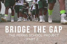 BRIDGE THE GAP: Ferris School (DE) Project, Part 2 - http://toplaxrecruits.com/bridge-gap-ferris-school-de-project-part-2