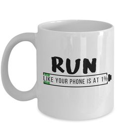 Run Like Your Phone Is At 1% Coffee Mug, Perfect Gift for Runner, Energetic, Comes with Funny Message, 11oz