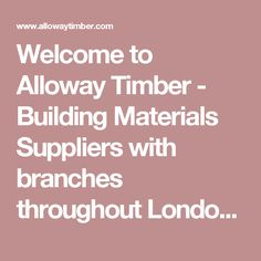 Welcome to Alloway Timber - Building Materials Suppliers with branches throughout London, UK