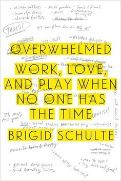 Overwhelmed- Work, Love, and Play When No One Has the Time