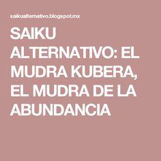 SAIKU ALTERNATIVO: EL MUDRA KUBERA, EL MUDRA DE LA ABUNDANCIA