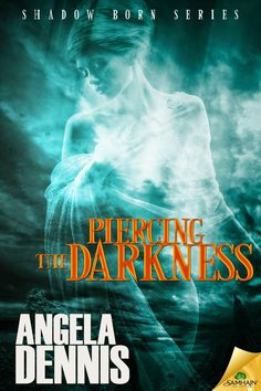 Piercing the Darkness       Shadow Born Series Book 2.5 Angela Dennis  Genre: Urban Fantasy