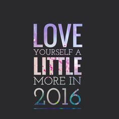 Love Yourself A Little More In 2016 new years new year happy new year new years quotes new year quotes new years comments happy new years quotes happy new year 2016 2016 2016 quotes quotes for the new year new years sayings quotes for new year Quotes To Live By, Me Quotes, Motivational Quotes, Inspirational Quotes, Qoutes, Quotes 2016, Random Quotes, Beauty Quotes, Happy New Year Quotes