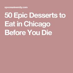 50 Epic Desserts to Eat in Chicago Before You Die