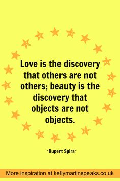 Love is the discovery that others are not others; beauty is the discovery that objects are not objects. ~ RUPERT SPIRA  #quote #wisdom #nonduality