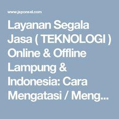 Layanan Segala Jasa ( TEKNOLOGI ) Online & Offline Lampung & Indonesia: Cara Mengatasi / Mengembalikan IMEI Hilang Pada Hp...