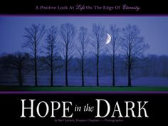 HOPE in the DARK...sometimes this is how I feel dealing with my babies who have terminal illnesses - just have to remember to MAKE THE MOST of EVERY minute I have with them, before I have to let them cross over.