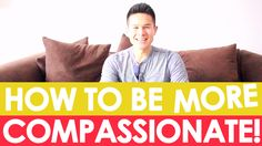 How to Be More Compassionate! http://youtu.be/bDBw4xIDbSk