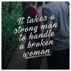It takes a strong #man to handle a broken woman. #realman #quoteoftheday  #brokenheart