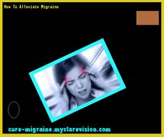 How To Alleviate Migraine 202201 - Cure Migraine